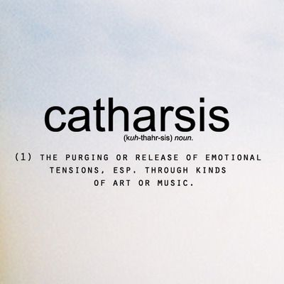 "Catharsis (from the Greek κάθαρσις katharsis meaning ""purification"" or ""cleansing"") is the purification and purgation of emotions—especially pity and fear—through art or any extreme change in emotion that results in renewal and restoration."
