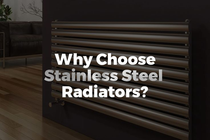 Why Choose Stainless Steel Radiators - An excellent conductor of heat, stainless steel radiators take longer to cool down than their aluminium equivalent,