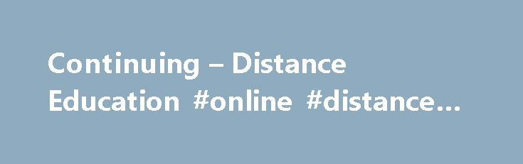 Continuing – Distance Education #online #distance #education http://education.remmont.com/continuing-distance-education-online-distance-education-2/  #online distance education # Continuing Distance Education The Office of Continuing Distance Education is the center for online learning. South Dakota State University offers online undergraduate and graduate degrees, certificate programs, professional development opportunities, conferences and workshops. Our services expand the University's…