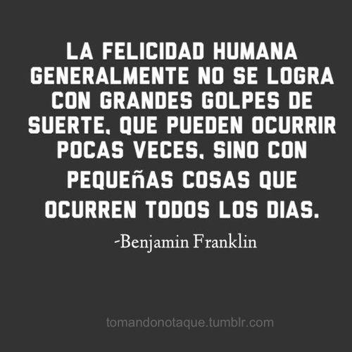 Frases • #frases de #felicidad -Benjamin Franklin #citas