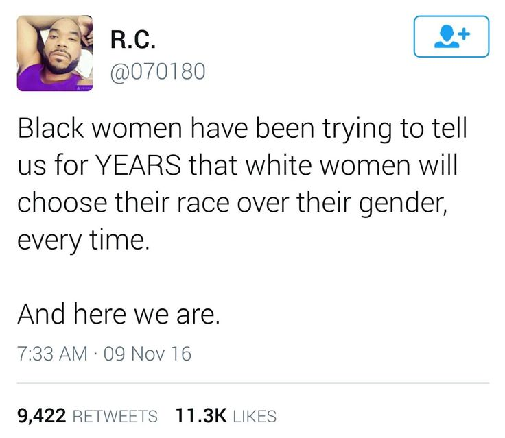 Black women have been trying to tell us for YEARS that white women will choose their race over their gender, every time. And here we are. ~ @070180