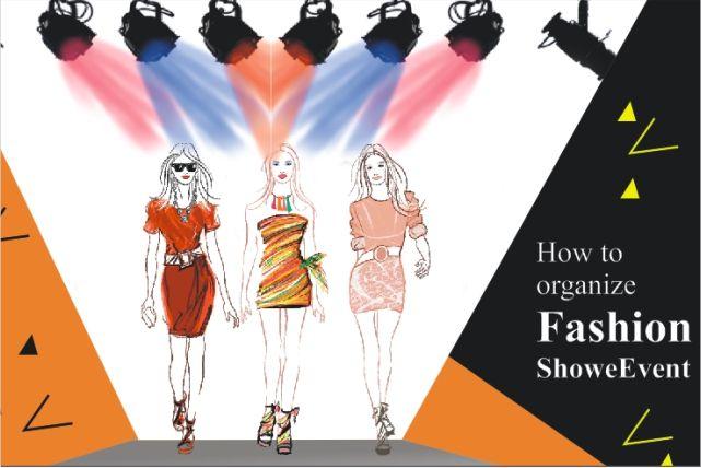 How To Organize Fashion Show Event Fashion Organization Fashion Designing Institute Fashion Show