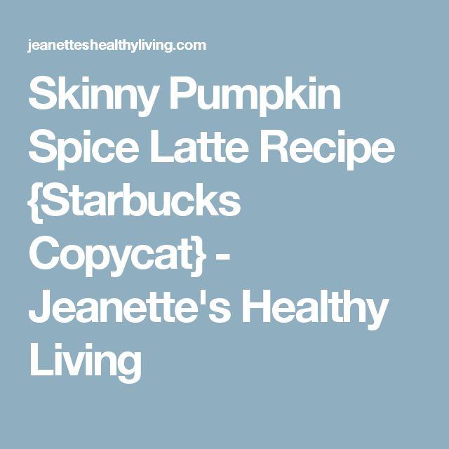 Skinny Pumpkin Spice Latte Recipe {Starbucks Copycat} - Jeanette's Healthy Living