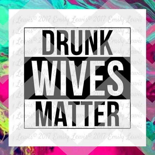 Drunk Wives Matter SVG drunk wives matter svg file drunk