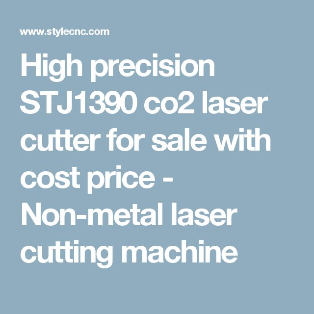 High precision STJ1390 co2 laser cutter for sale with cost price - Non-metal laser cutting machine