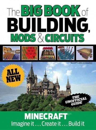 The Big Book of Building, Mods & Circuits: Minecraft: Imagine It, Create It, Build It