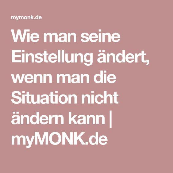 Wie man seine Einstellung ändert, wenn man die Situation nicht ändern kann | myMONK.de