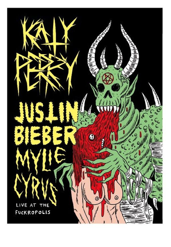 "Fictional concert poster by Johnny Ryan. ""Katy Perry, Justin Bieber, Mylie Cyrus, Live At The Fuckropolis"""
