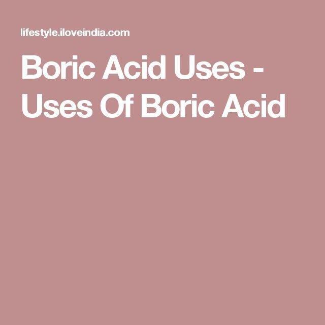 Boric Acid Uses - Uses Of Boric Acid