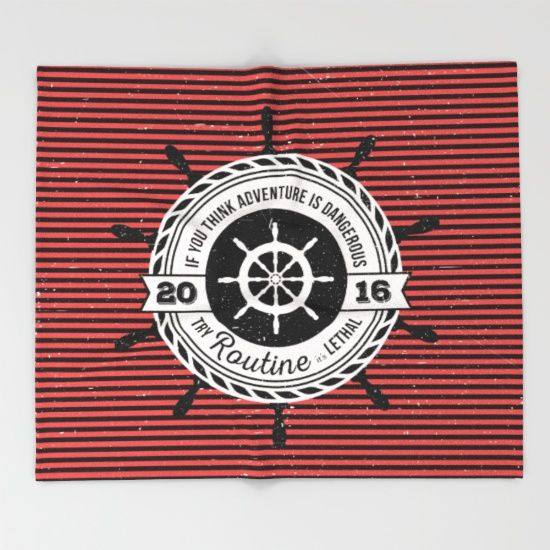 If you think adventure is dangerous try routine, it's lethal: black and red stripes, nautical throw blanket, custom surface design. Great for a boys room