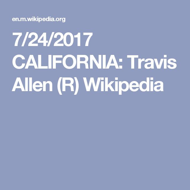 7/24/2017 CALIFORNIA: Travis Allen (R) is a legislator for the California State Assembly from Huntington Beach, California. He was 1st elected to the California State Assembly in 11/2012 to represent the California's 72nd State Assembly district, which includes the cities of Fountain Valley, Los Alamitos, Seal Beach, Westminster, most of Garden Grove, portions of Huntington Beach portions of Santa Ana & the unincorporated communities of Midway and Rossmoor.  Wikipedia.
