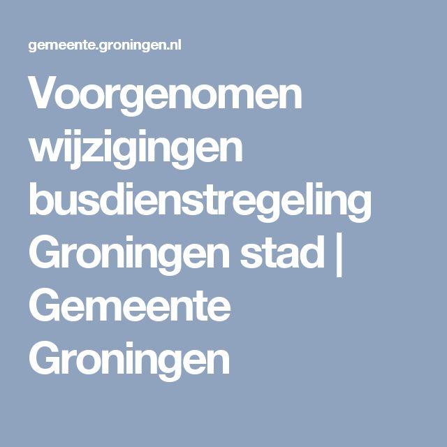 Voorgenomen wijzigingen busdienstregeling Groningen stad | Gemeente Groningen