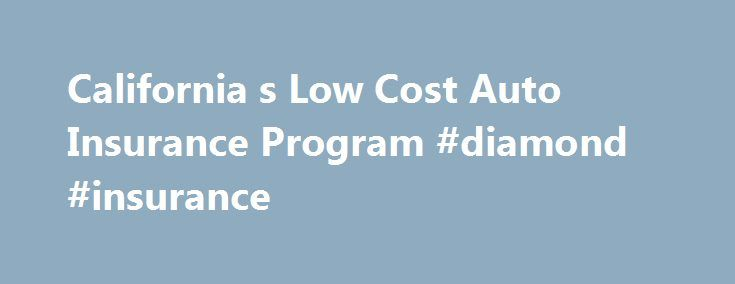 California s Low Cost Auto Insurance Program #diamond #insurance http://insurance.remmont.com/california-s-low-cost-auto-insurance-program-diamond-insurance/  #auto insurance auto # California's Low Cost Auto Insurance Program Consumers – Please visit www.mylowcostauto.com or call 1-866-602-8861 to see if you qualify and locate a certified agent in your local area. Insurance Agents and Brokers (Producers) – Please visit www.aipso.com/PlanSites/CaliforniaLowCost.aspx for more information…