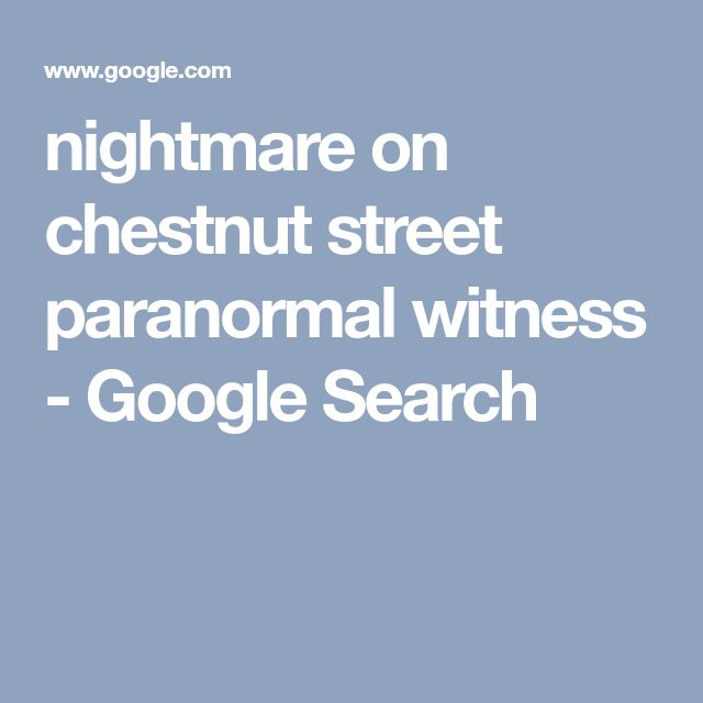 nightmare on chestnut street paranormal witness - Google Search