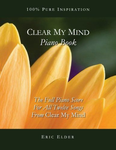 """Clear My Mind Piano Book: The Full Piano Score For All Twelve Songs From """"Clear My Mind"""""""