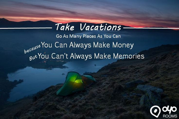 Take #Vacations! Go as many #places as you can because You can always make #money but You can't always make #Memories