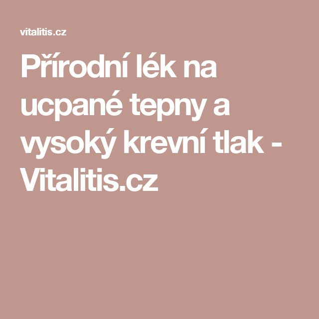Přírodní lék na ucpané tepny a vysoký krevní tlak - Vitalitis.cz