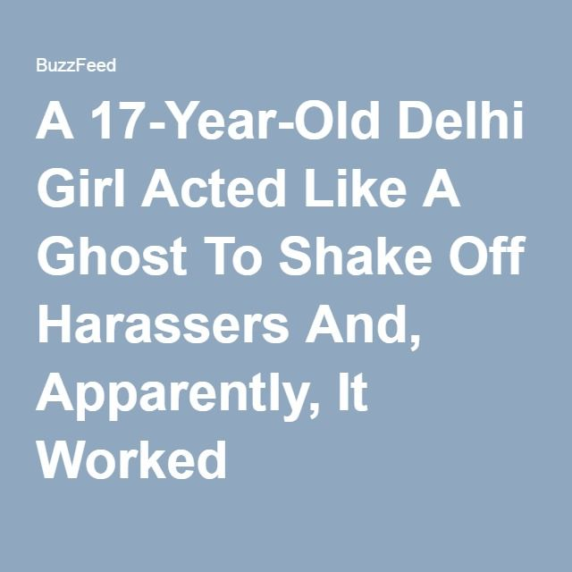 A 17-Year-Old Delhi Girl Acted Like A Ghost To Shake Off Harassers And, Apparently, It Worked