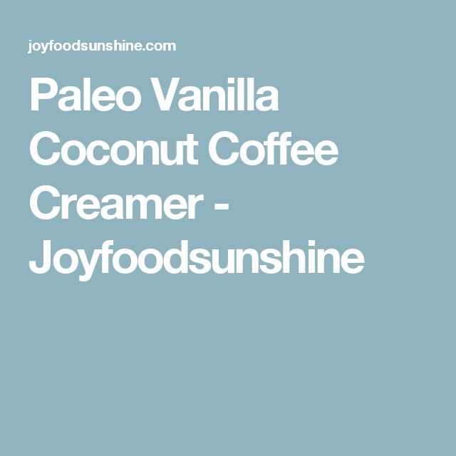Paleo Vanilla Coconut Coffee Creamer - Joyfoodsunshine