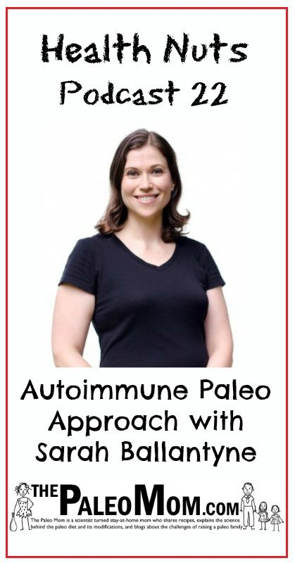Autoimmune Paleo Approach Podcast with Sarah Ballantyne of The Paleo Mom