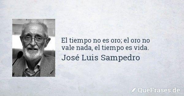 José Luis Sampedro. El tiempo no es oro; el oro no vale nada, el tiempo es vida.