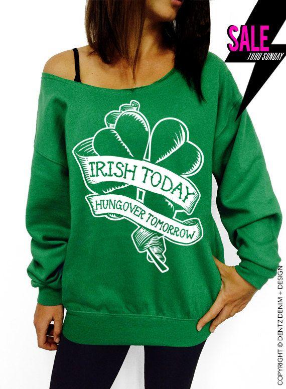 Irish Today Hungover Tomorrow - St. Patricks Day - Green Slouchy Oversized Sweatshirt
