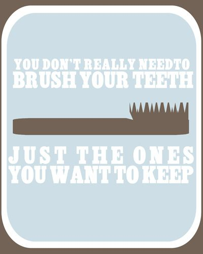 duuuude. i hateee when people don't brush! yeah maybe i skip flossing sometimes but that's because it's super hard with braces but seriously. if you can help it xD