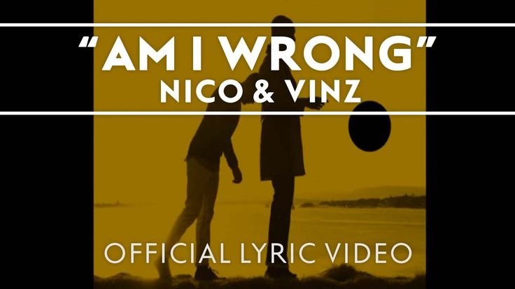 Nico & Vinz - Am I Wrong [Official Lyric Video]. This song describes me so much.