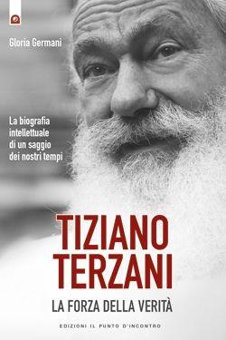 Gloria Germani, Tiziano Terzani: la forza della verità