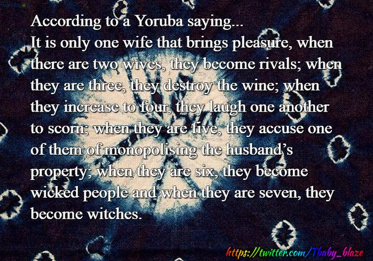 According to a Yoruba saying...It is only one wife that brings pleasure, when…