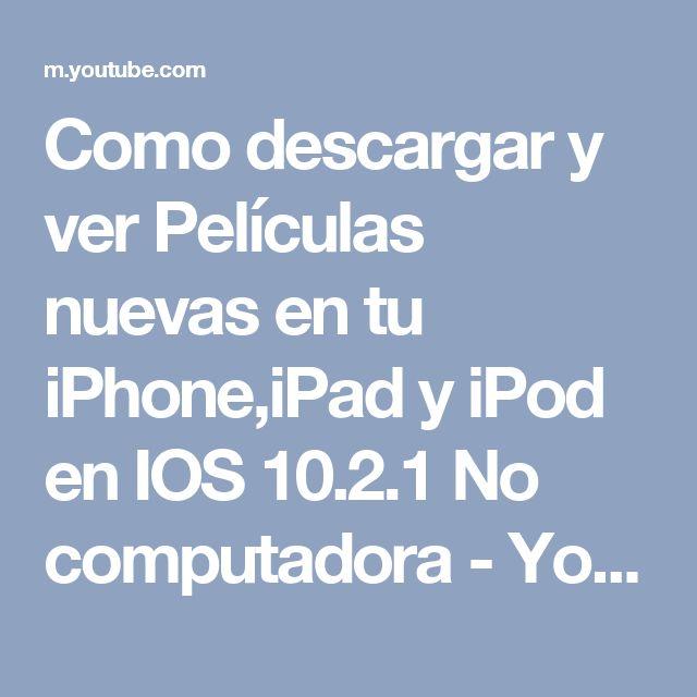 Como descargar y ver   Películas nuevas en tu iPhone,iPad y iPod en IOS 10.2.1 No computadora - YouTube