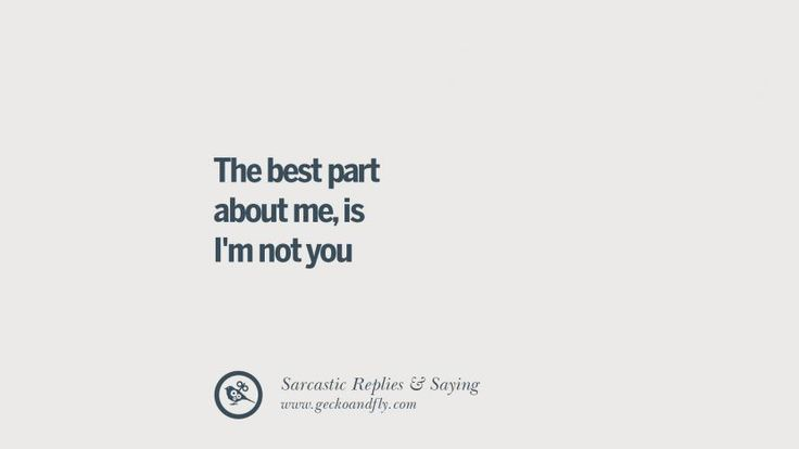 The best part about me, is I'm not you. Funny Non-Swearing Insults And Sarcastic Quotes for fake friends, ex bf, ex gf, boyfriend, girlfriend, enemies and haters facebook twitter pinterest