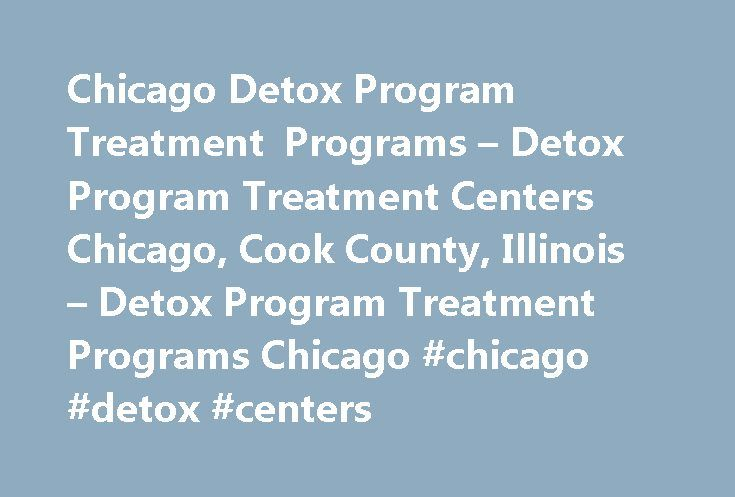 Chicago Detox Program Treatment Programs – Detox Program Treatment Centers Chicago, Cook County, Illinois – Detox Program Treatment Programs Chicago #chicago #detox #centers http://ohio.remmont.com/chicago-detox-program-treatment-programs-detox-program-treatment-centers-chicago-cook-county-illinois-detox-program-treatment-programs-chicago-chicago-detox-centers/  # Detox Program Treatment Centers in Chicago, IL Not enough Detox Program Treatment Centers to choose from?Try expanding your…