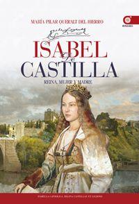 Isabel de Castilla: reina, mujer y madre / María Pilar Queralt del Hierro. EDAF, 2012