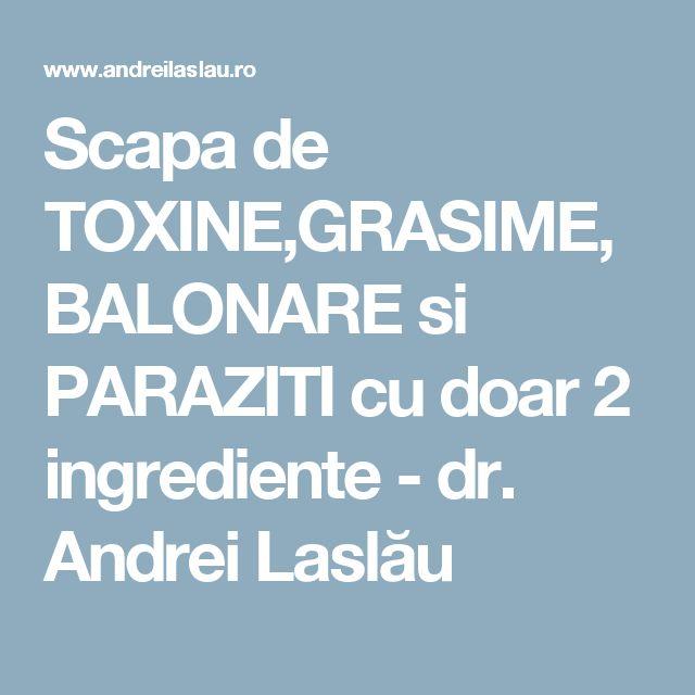 Scapa de TOXINE,GRASIME, BALONARE si PARAZITI cu doar 2 ingrediente - dr. Andrei Laslău