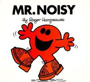 Mr. Noisy Another of my girls favourites.  It teaches you that you don't have to be so loud to be heard and more people are likely to listen if you don't yell in their faces.  So speak nicely and politely to get attention.