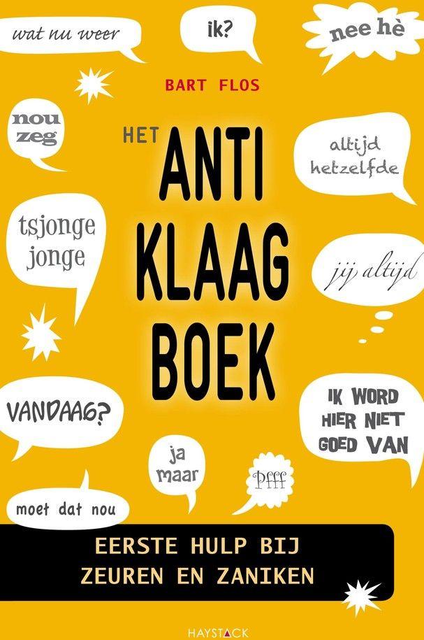 Tip van Anneke Dekkers (blog): Het Anti-klaagboek door B. (Bart) Flos (Boek) - Managementboek.nl
