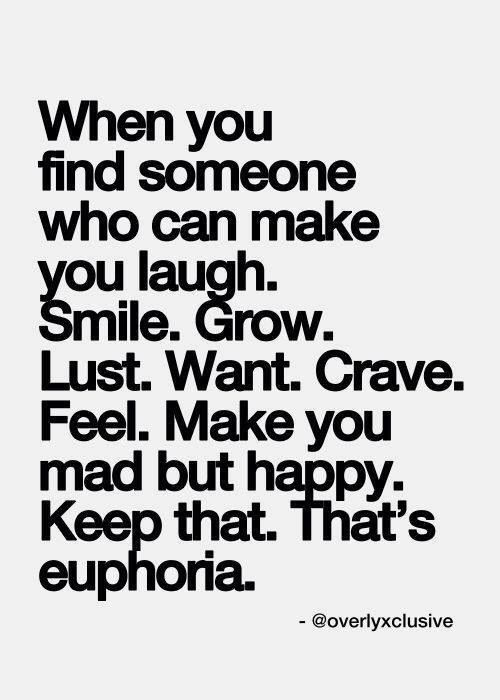 Euphoria...my whole self is on fire and it's glorious.