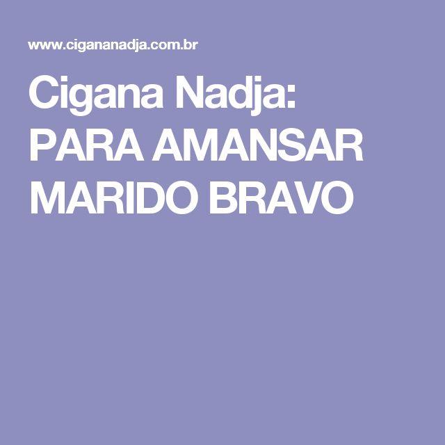 Cigana Nadja: PARA AMANSAR MARIDO BRAVO