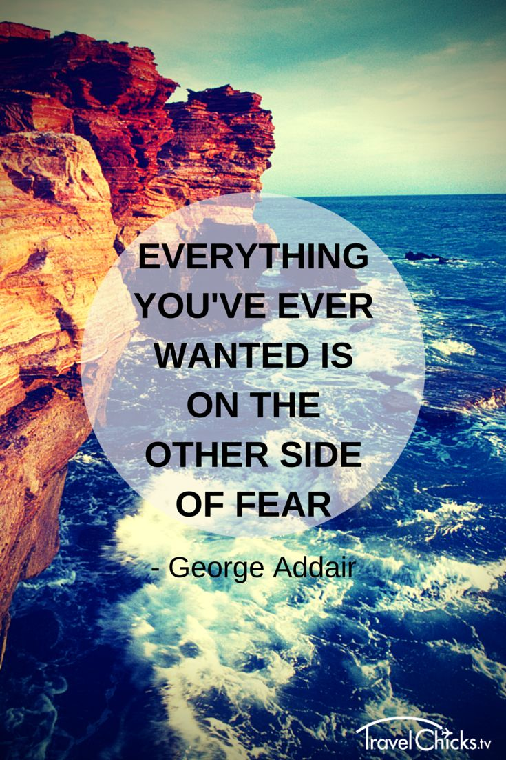 Everything you've ever wanted is on the other side of fear. -George Addair #travel #liveyouradventure