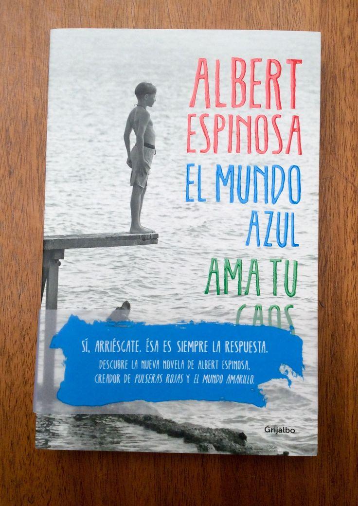 El mundo azul. Ama tu caos / Albert Espinosa. Grijalbo, 2015