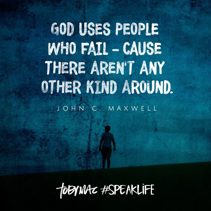 God uses people who fail - cause there aren't any other kind around