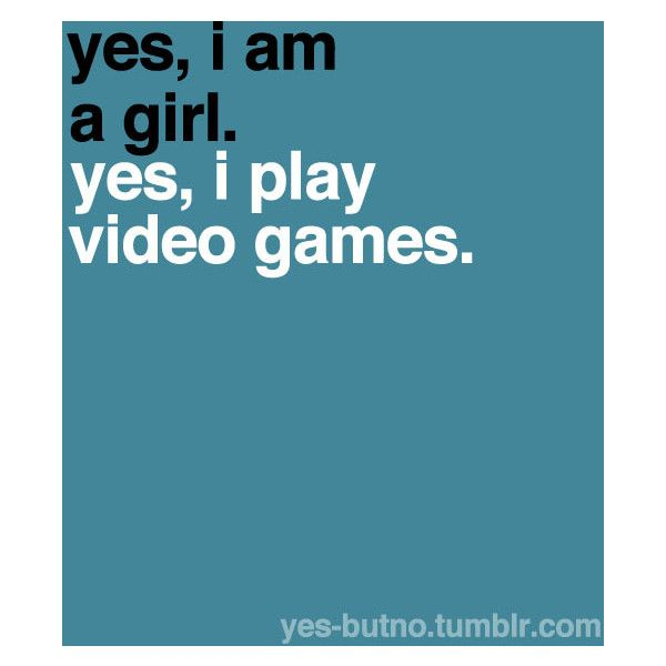 I luuuuv video games... And hayterz ar gunna hate right? Like if yew are a girl and love video games just like meh!