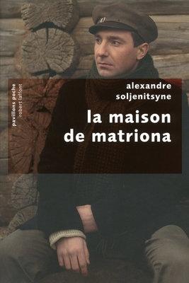 La maison de Matriona - Alexandre SOLJENITSYNE. Une de ses oeuvres qui a exercé la plus grande influence sur la littérature soviétique.