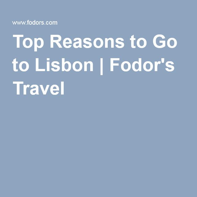 Top Reasons to Go to Lisbon | Fodor's Travel