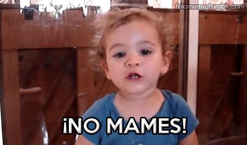"""¡No mames!"" 