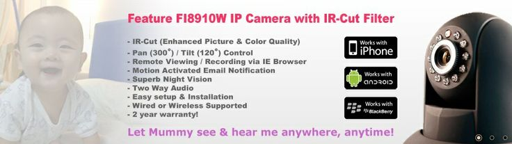 Feature FI8910W IP Camera with IR-Cut Filter | Let Mummy see & hear me anywhere, anytime!
