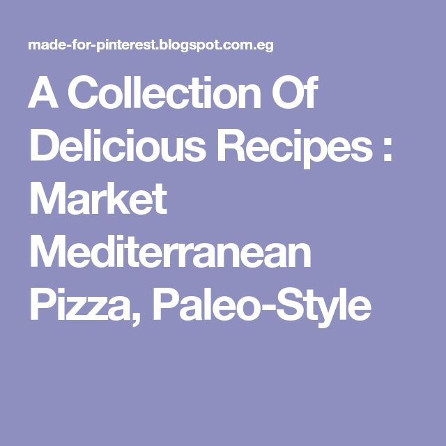 A Collection Of Delicious Recipes : Market Mediterranean Pizza, Paleo-Style