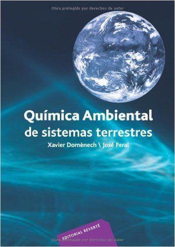 Química ambiental de sistemas terrestres / Xavier Doménech, José Peral. -- Barcelona...[etc] : Reverté,cop. 2012