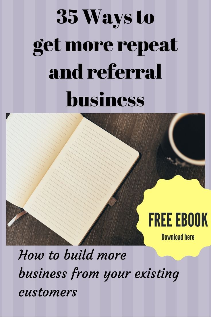 35 Ways to get more repeat and referral business ebook.  Click to download this FREE ebook.